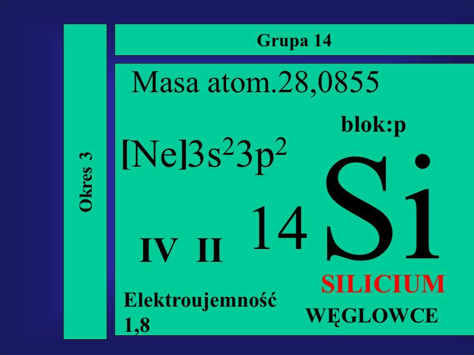 Si 14 Ne 3s23p2 [ ] IV II Masa atom.28,0855 SILICIUM blok:p